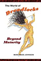 The World of Dreadlocks: Beyond Maturity by…