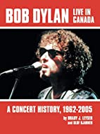 Bob Dylan Live in Canada: A Concert History,…