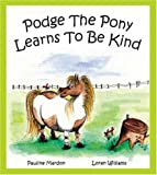 Mardon, Pauline: Podge the Pony Learns to Be Kind