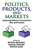 Stolle, Dietlind: Politics, Products, And Markets: Exploring Political Consumerism Past And Present