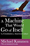 Kammen, Michael: A Machine that Would Go of Itself: The Constitution in American Culture