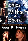 Pierce, Anne R.: Ships without a Shore: America's Undernurtured Children