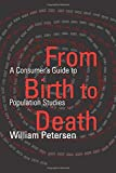 Petersen, William: From Birth to Death: A Consumer's Guide to Population Studies
