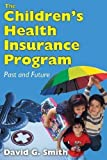 Smith, David G.: The Children's Health Insurance Program: Past and Future