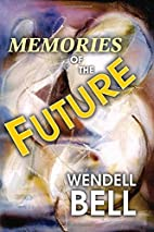Memories of the Future by Wendell Bell