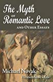 Novak, Michael: The Myth of Romantic Love and Other Essays