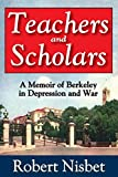 Nisbet, Robert: Teachers and Scholars: A Memoir of Berkeley in Depression and War