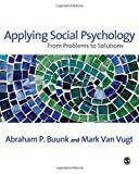 Buunk, Abraham P: Applying Social Psychology: From Problems to Solutions (SAGE Social Psychology Program)