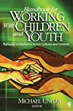 Ungar, Michael: Handbook For Working With Children And Youth: Pathways To Resilience Across Cultures And Contexts