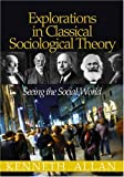 Allan, Kenneth: Explorations In Classical Sociological Theory: Seeing The Social World