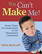 You Can't Make Me!: From Chaos to…