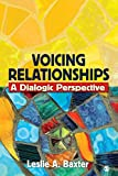 Baxter, Leslie A: Voicing Relationships: A Dialogic Perspective