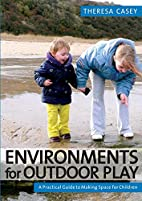 Environments for Outdoor Play: A Practical…