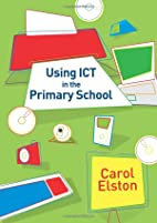Using ICT in the Primary School by Carol…