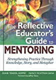 Yendol-Hoppey, Diane: The Reflective Educator's Guide to Mentoring: Strengthening Practice Through Knowledge, Story, and Metaphor