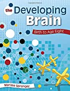 The Developing Brain: Birth to Age Eight by…
