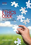 Fisher, Celia B.: Decoding the Ethics Code: A Practical Guide for Psychologists