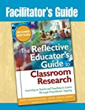 Dana, Nancy Fichtman: Facilitator's Guide to The Reflective Educator's Guide to Classroom Research, Second Edition: Learning to Teach and Teaching to Learn Through Practitioner Inquiry