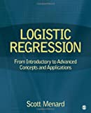 Menard, Scott: Logistic Regression: From Introductory to Advanced Concepts and Applications