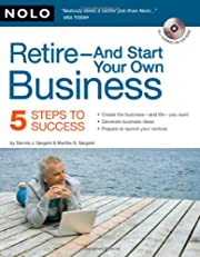 Retire - And Start Your Own Business: Five…