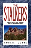 Lewis, Robert: The Stalkers: A Novel of Suspense, Romance, and International Intrigue