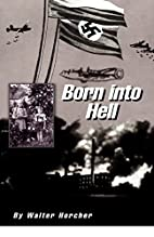 Born into Hell by Walter Horcher