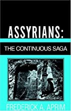 Assyrians: The Continuous Saga by Frederick…