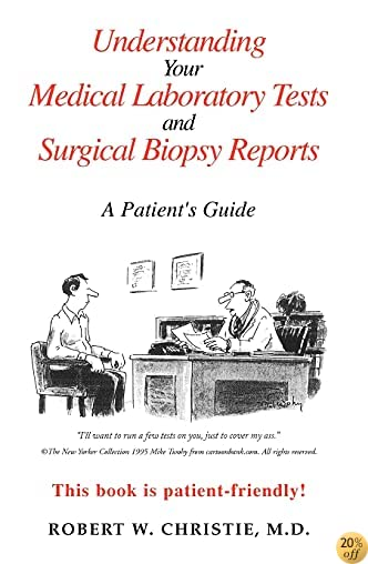 Understanding Your Medical Laboratory Tests and Surgical Biopsy Reports: A Paient's Guide