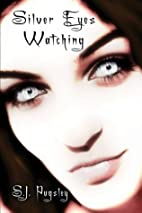 Silver Eyes Watching by S.J. Pugsley