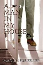 A Man in My House by Maxine Sue Feller