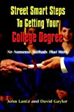 "Dave Gaylor: Street Smart Steps to Getting Your College Degree : ""No Nonsense"" Methods That Work"