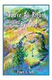 Fawn L. Sells: You're All Right...By God