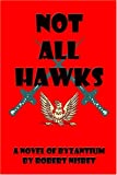 Nisbet, Robert: Not All Hawks: A Novel of Byzantium