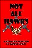 Nisbet, Robert: Not All Hawks: A Novel of Byzantium