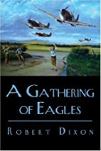 A Gathering of Eagles by Robert Dixon