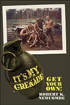 It's My Grenade… Get Your Own! by Robert…