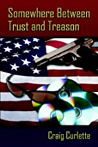 Somewhere Between Trust and Treason by Craig…