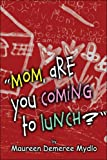 Maureen Demeree Mydlo: Mom, Are You Coming to Lunch?