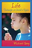 Gray, Michael: Life; Through a Child's Eyes