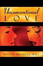 Unconventional Love by Yvette Michelle Hall