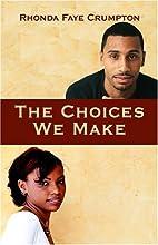 The Choices We Make by Faye Rhonda Crumpton