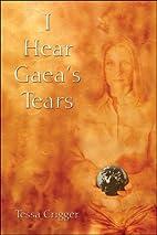 I Hear Gaea's Tears by Tessa Crigger