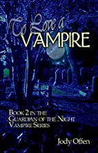 To Love a Vampire: Book 2 in the Guardian of…