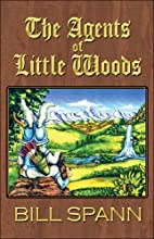 The Agents of Little Woods by Bill Spann