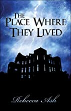 The Place Where They Lived by Rebecca Ash