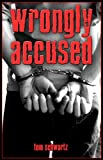 Tom Schwartz: Wrongly Accused
