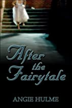 After the Fairytale by Angie Hulme