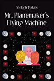 Watkins, Shelagh: Mr. Planemaker&#39;s Flying Machine