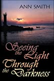 Smith, Ann: Seeing the Light Through the Darkness