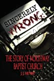 Henry, J.J.: Sincerely Wrong: The Story of Northway Baptist Church